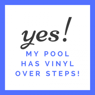 Yes My Pool has Vinyl Over Steps