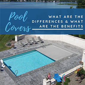 Pool Covers: What's the Difference and What Are the Benefits