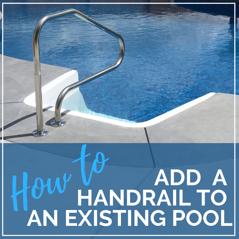 How To Add A Handrail To An Existing Swimming Pool