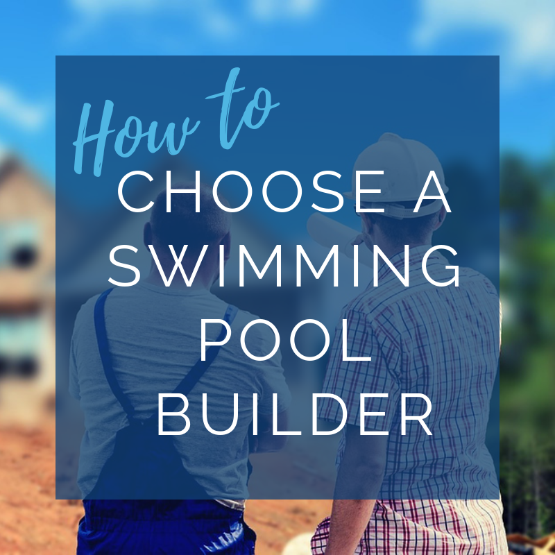 How to Choose a Swimming Pool Builder?
