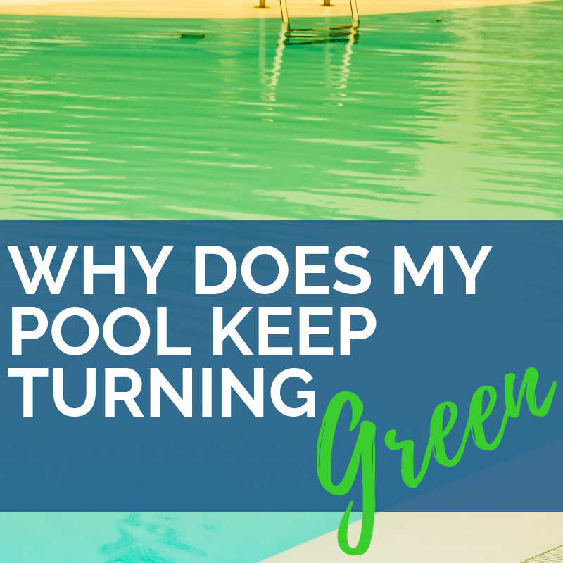 Why Does My Pool Keep Turning Green